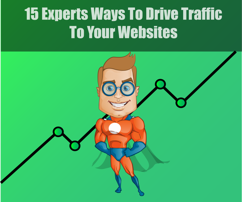 15 Experts Ways to Drive Traffic To Your Websites
